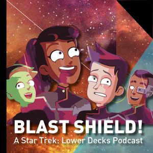 Blast Shield! - A Star Trek Lower Decks podcast