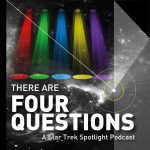 There Are Four Questions - A Star Trek Spotlight Podcast