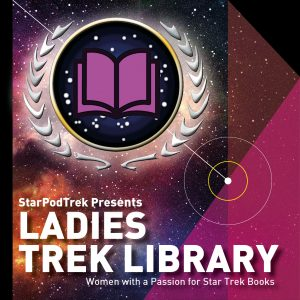 Ladies Trek Library - A podcast by Women with a Passion for Star Trek Books