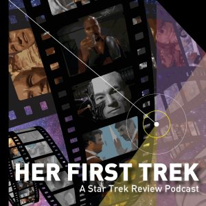 Her First Trek - A Star Trek Review Podcast