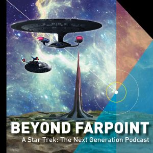 Beyond Farpoint - A Star Trek: The Next Generation Podcast