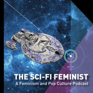 The Sci-Fi Feminist - A Feminism and Pop Culture Podcast